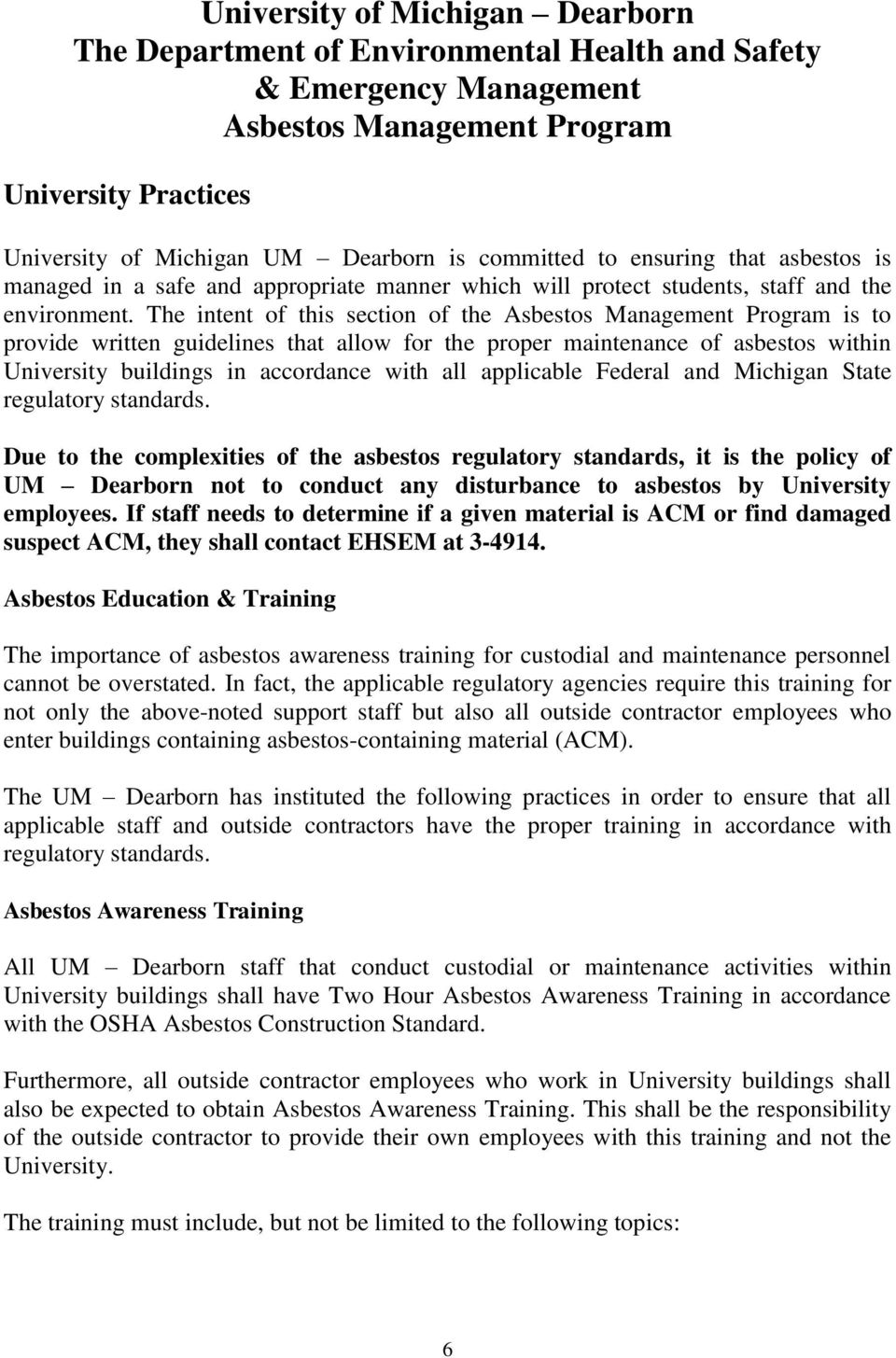 The intent of this section of the Asbestos Management Program is to provide written guidelines that allow for the proper maintenance of asbestos within University buildings in accordance with all