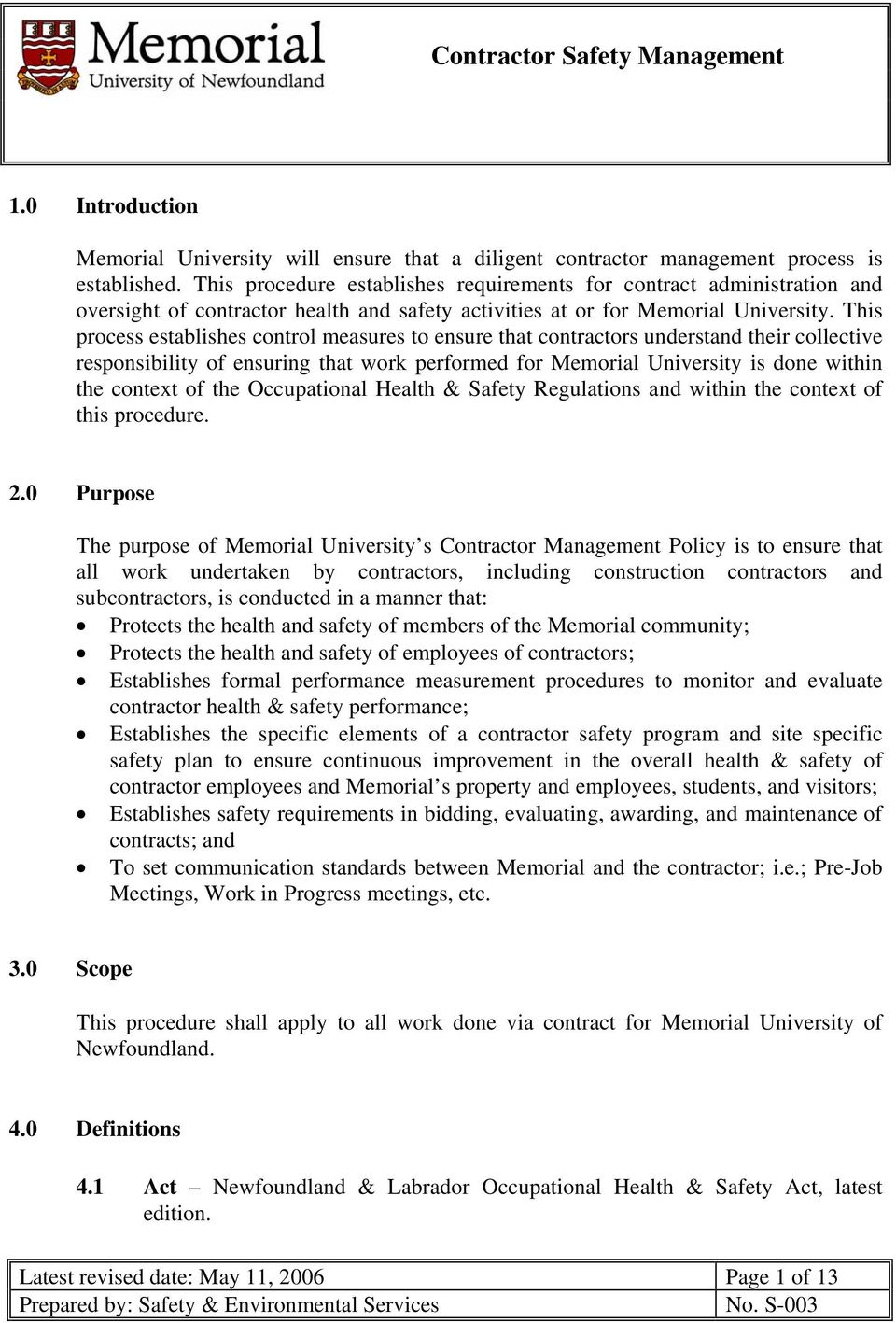 This process establishes control measures to ensure that contractors understand their collective responsibility of ensuring that work performed for Memorial University is done within the context of