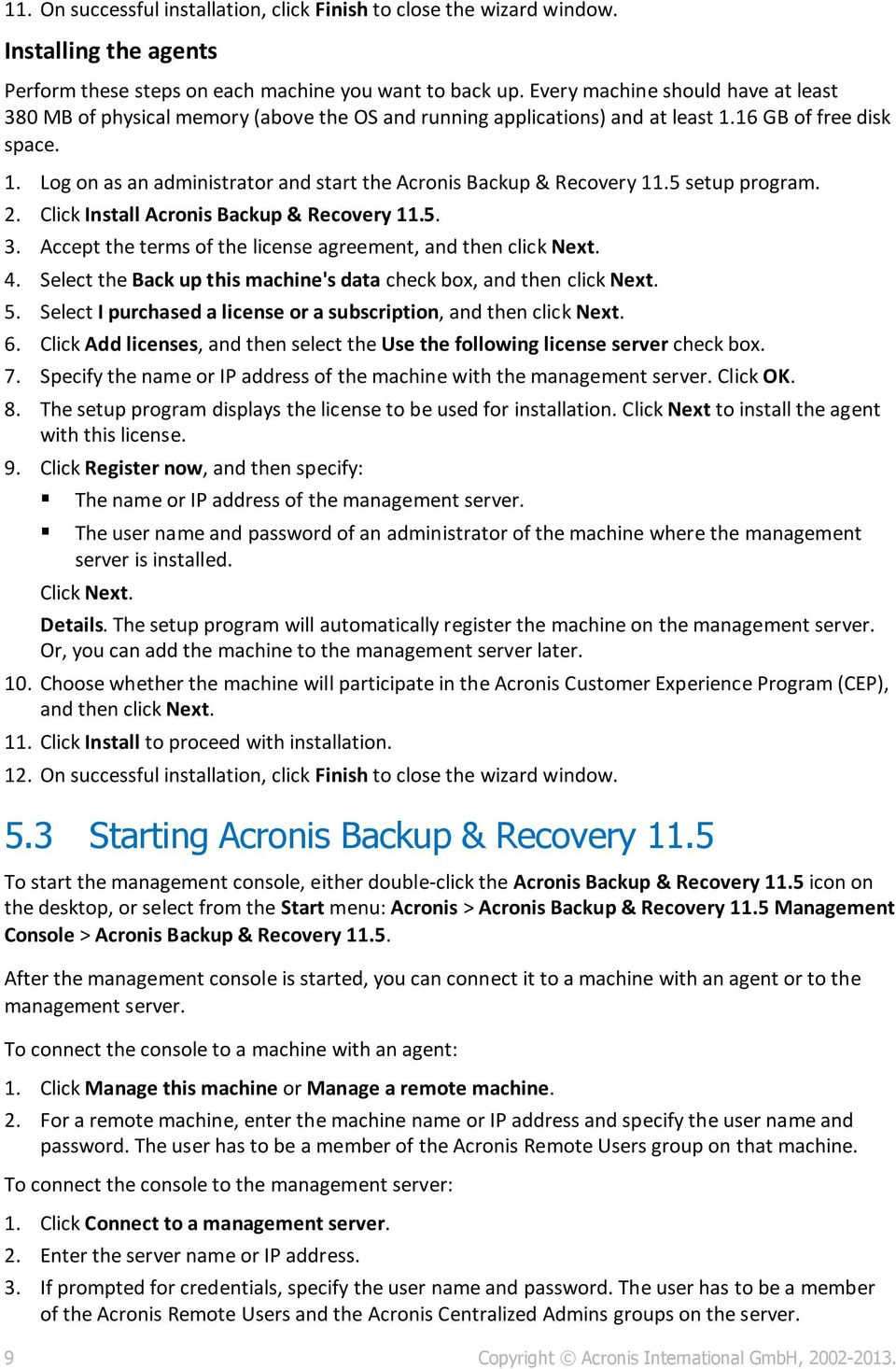 5 setup program. 2. Click Install Acronis Backup & Recovery 11.5. 3. Accept the terms of the license agreement, and then click Next. 4.