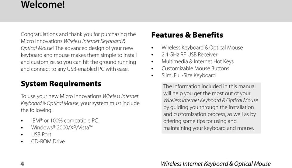 System Requirements To use your new Micro Innovations Wireless Internet Keyboard & Optical Mouse, your system must include the following: IBM or 100% compatible PC Windows 2000/XP/Vista USB Port