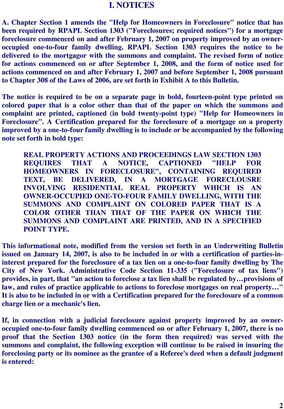 after February 1, 2007 on property improved by an owneroccupied one-to-four family dwelling. RPAPL Section 1303 requires the notice to be delivered to the mortgagor with the summons and complaint.