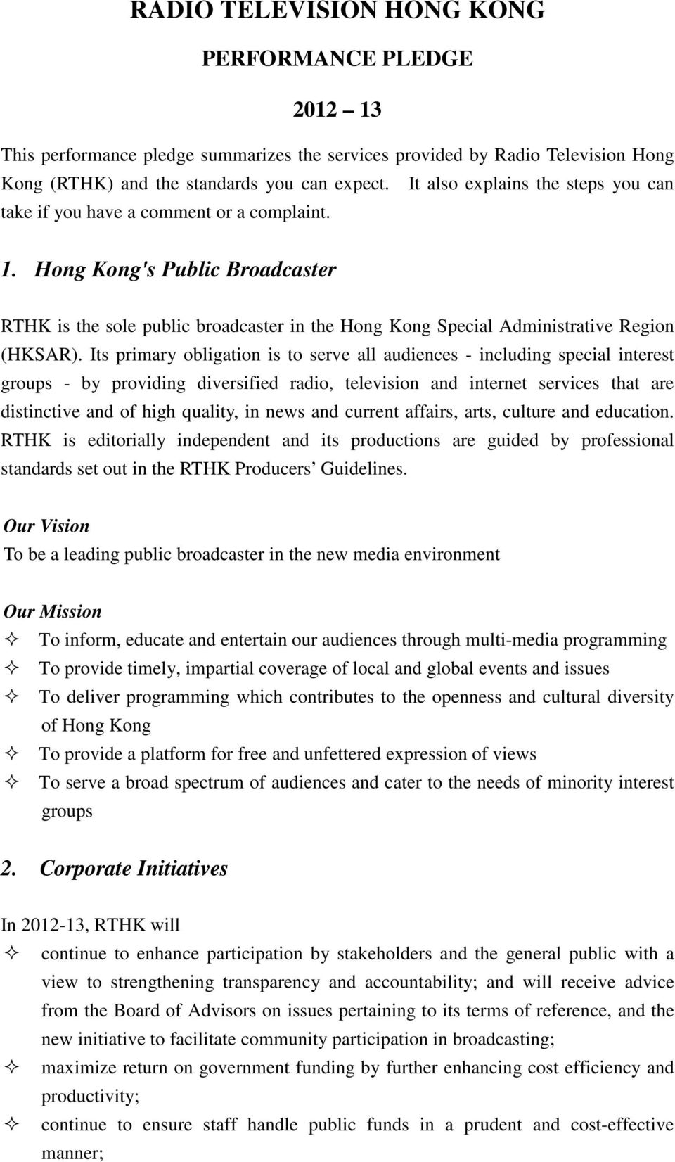Hong Kong's Public Broadcaster RTHK is the sole public broadcaster in the Hong Kong Special Administrative Region (HKSAR).