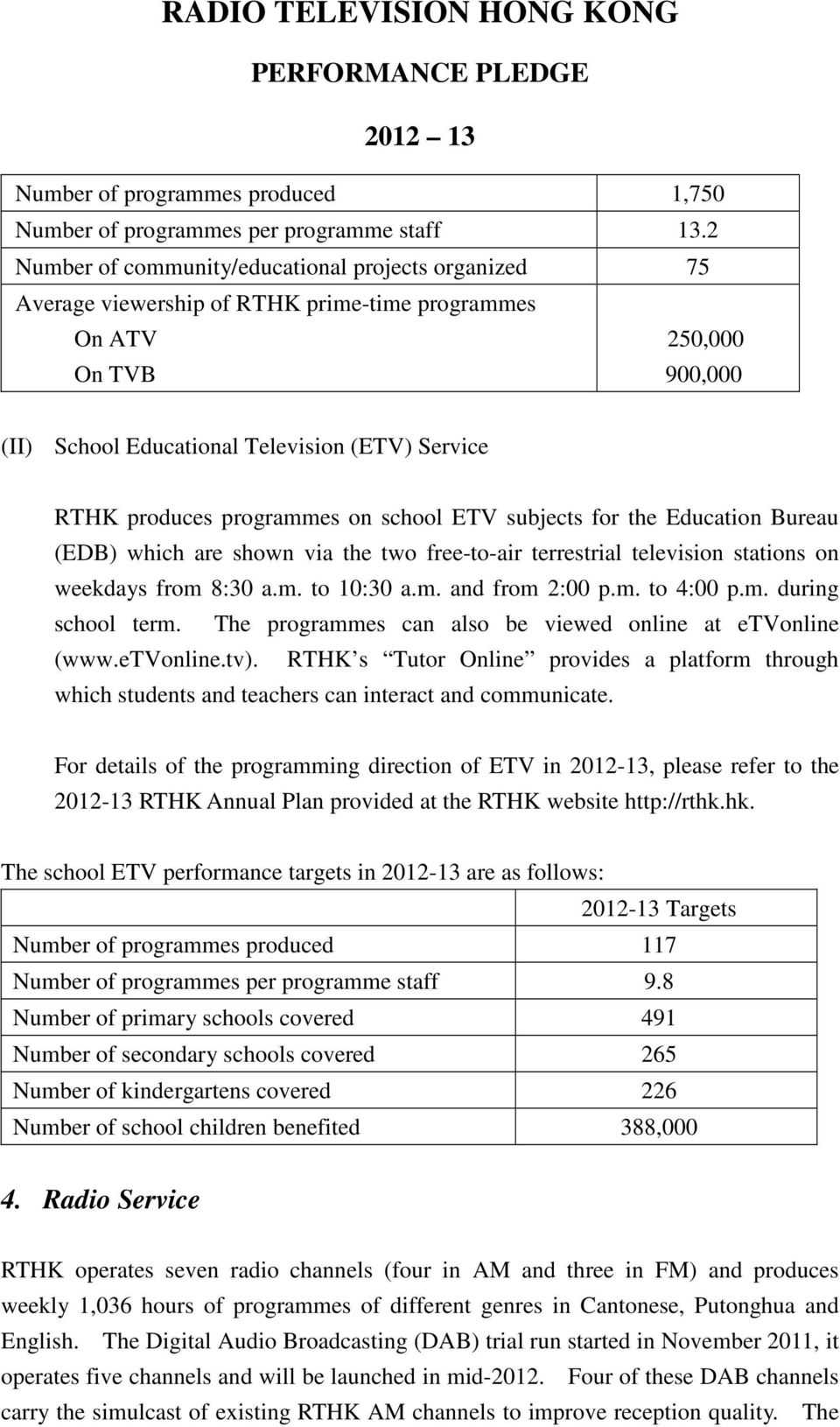programmes on school ETV subjects for the Education Bureau (EDB) which are shown via the two free-to-air terrestrial television stations on weekdays from 8:30 a.m. to 10:30 a.m. and from 2:00 p.m. to 4:00 p.