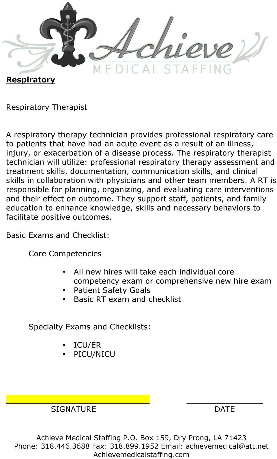 The respiratory therapist technician will utilize: professional respiratory therapy assessment and treatment skills, documentation, communication skills, and clinical skills in collaboration with