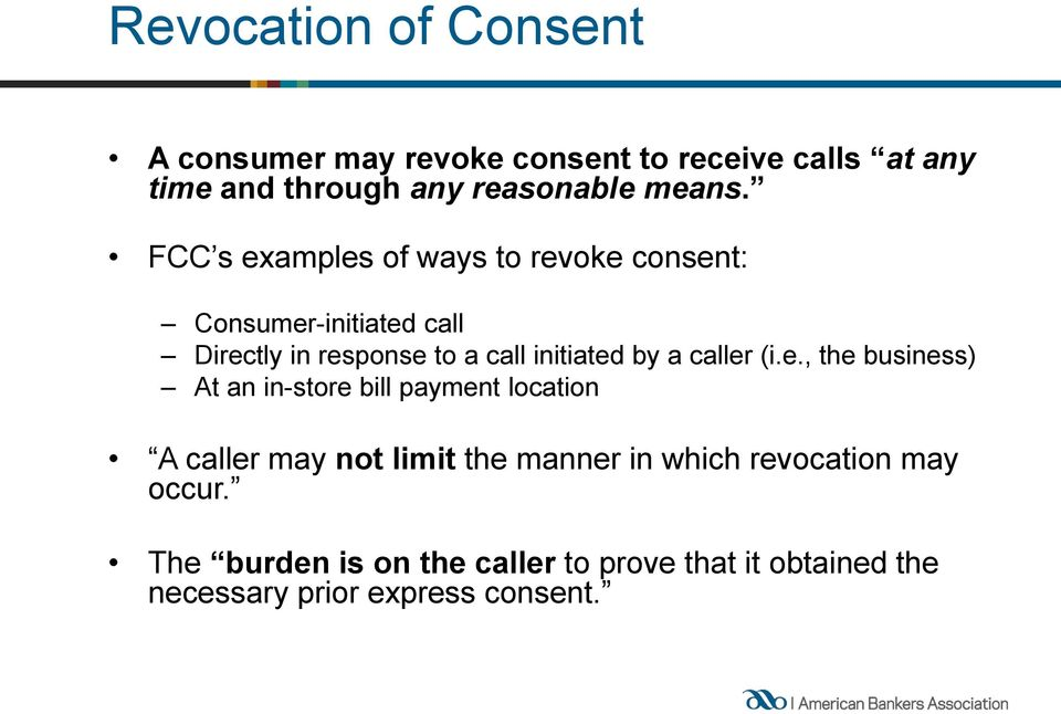 FCC s examples of ways to revoke consent: Consumer-initiated call Directly in response to a call initiated by a