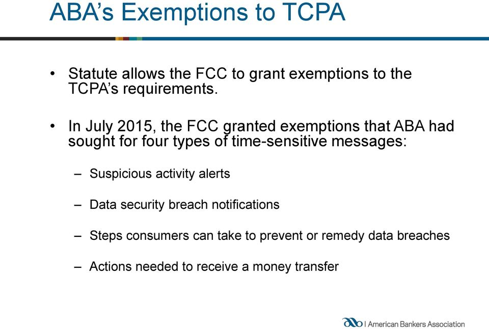 In July 2015, the FCC granted exemptions that ABA had sought for four types of