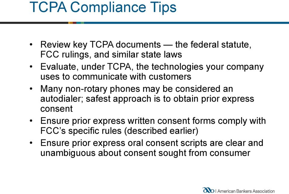autodialer; safest approach is to obtain prior express consent Ensure prior express written consent forms comply with FCC s