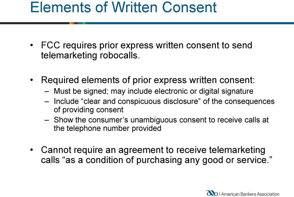 clear and conspicuous disclosure of the consequences of providing consent Show the consumer s unambiguous consent to
