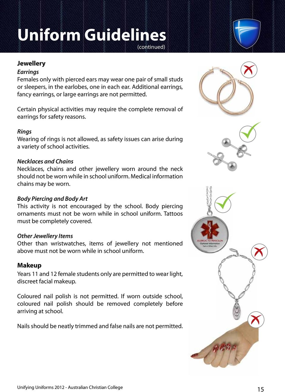 Rings Wearing of rings is not allowed, as safety issues can arise during a variety of school activities.