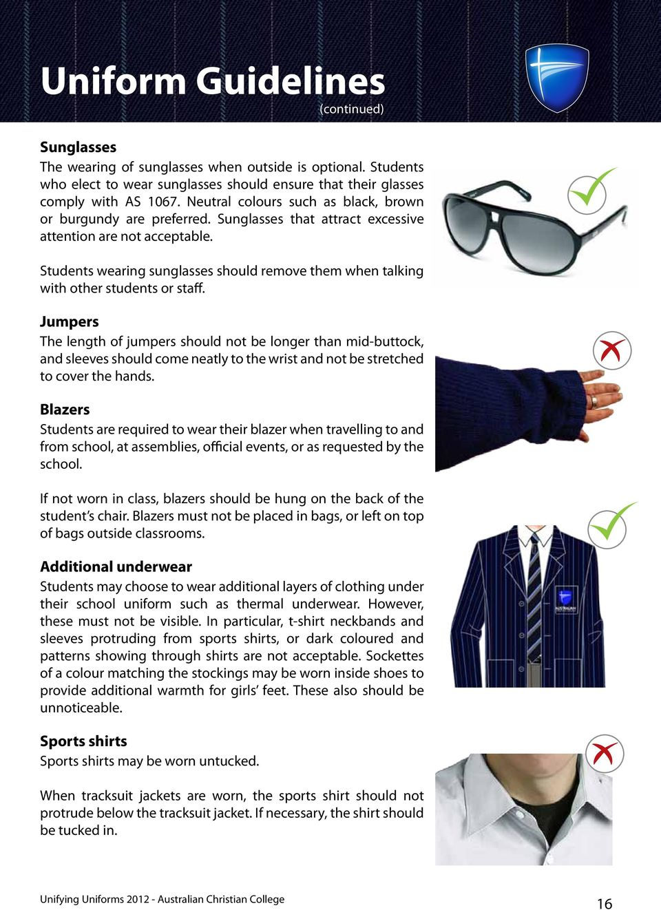 Students wearing sunglasses should remove them when talking with other students or staff.