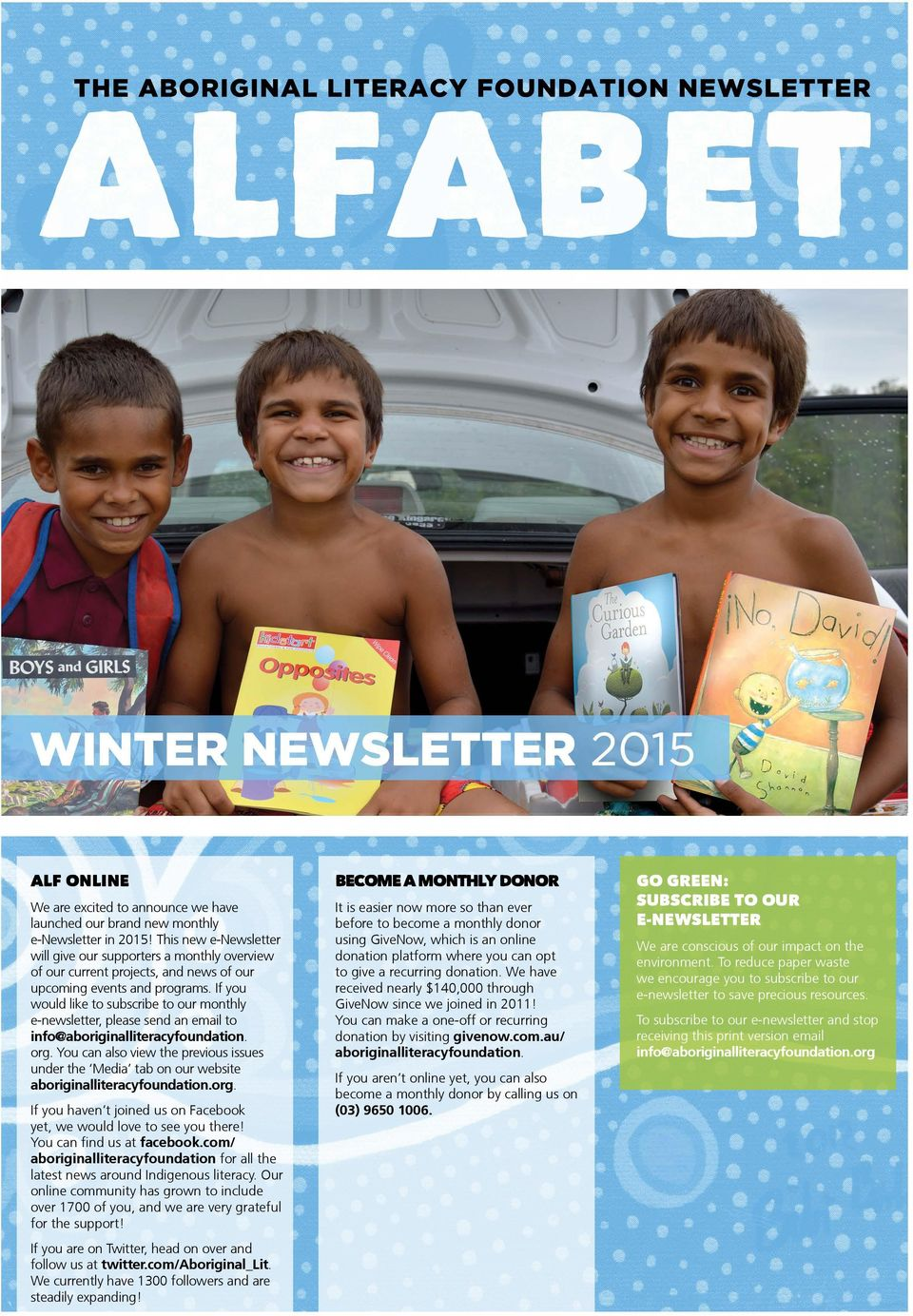 If you would like to subscribe to our monthly e-newsletter, please send an email to info@aboriginalliteracyfoundation. org.