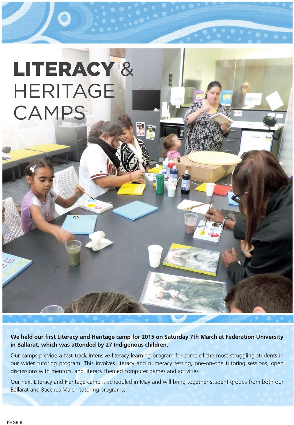 Our camps provide a fast track intensive literacy learning program for some of the most struggling students in our wider tutoring program.