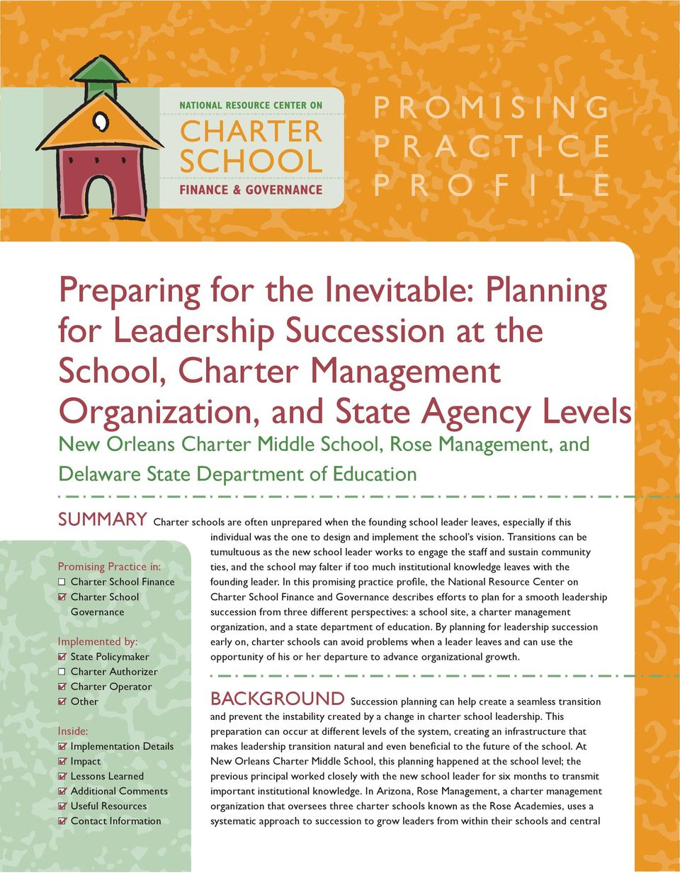 Transitions can be tumultuous as the new school leader works to engage the staff and sustain community Promising Practice in: Charter School Finance Charter School Governance Implemented by: State