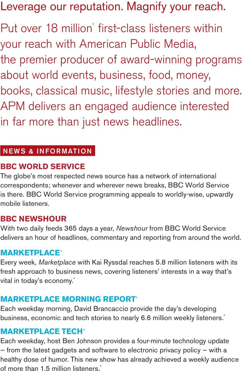 music, lifestyle stories and more. APM delivers an engaged audience interested in far more than just news headlines.
