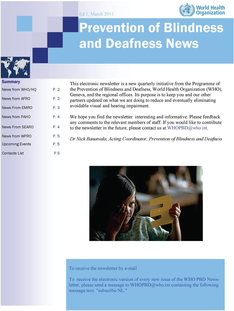 5 This electronic newsletter is a new quarterly initiative from the Programme of the Prevention of Blindness and Deafness, World Health Organization (WHO), Geneva, and the regional offices.