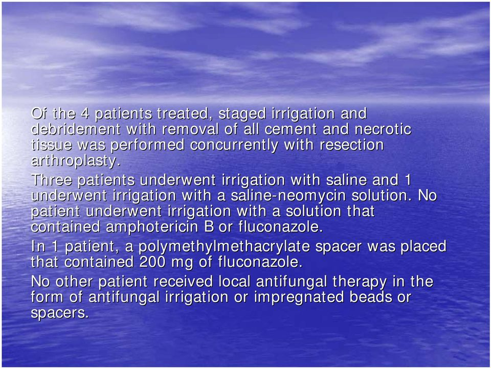 No patient underwent irrigation with a solution that contained amphotericin B or fluconazole.