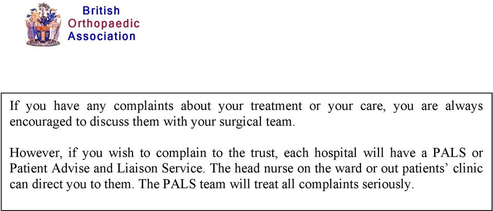 However, if you wish to complain to the trust, each hospital will have a PALS or Patient