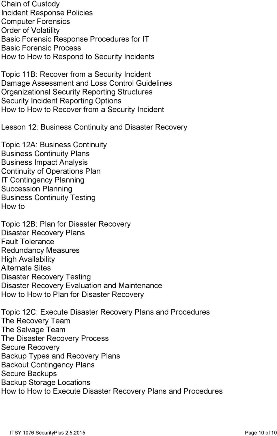 Business Continuity and Disaster Recovery Topic 12A: Business Continuity Business Continuity Plans Business Impact Analysis Continuity of Operations Plan IT Contingency Planning Succession Planning