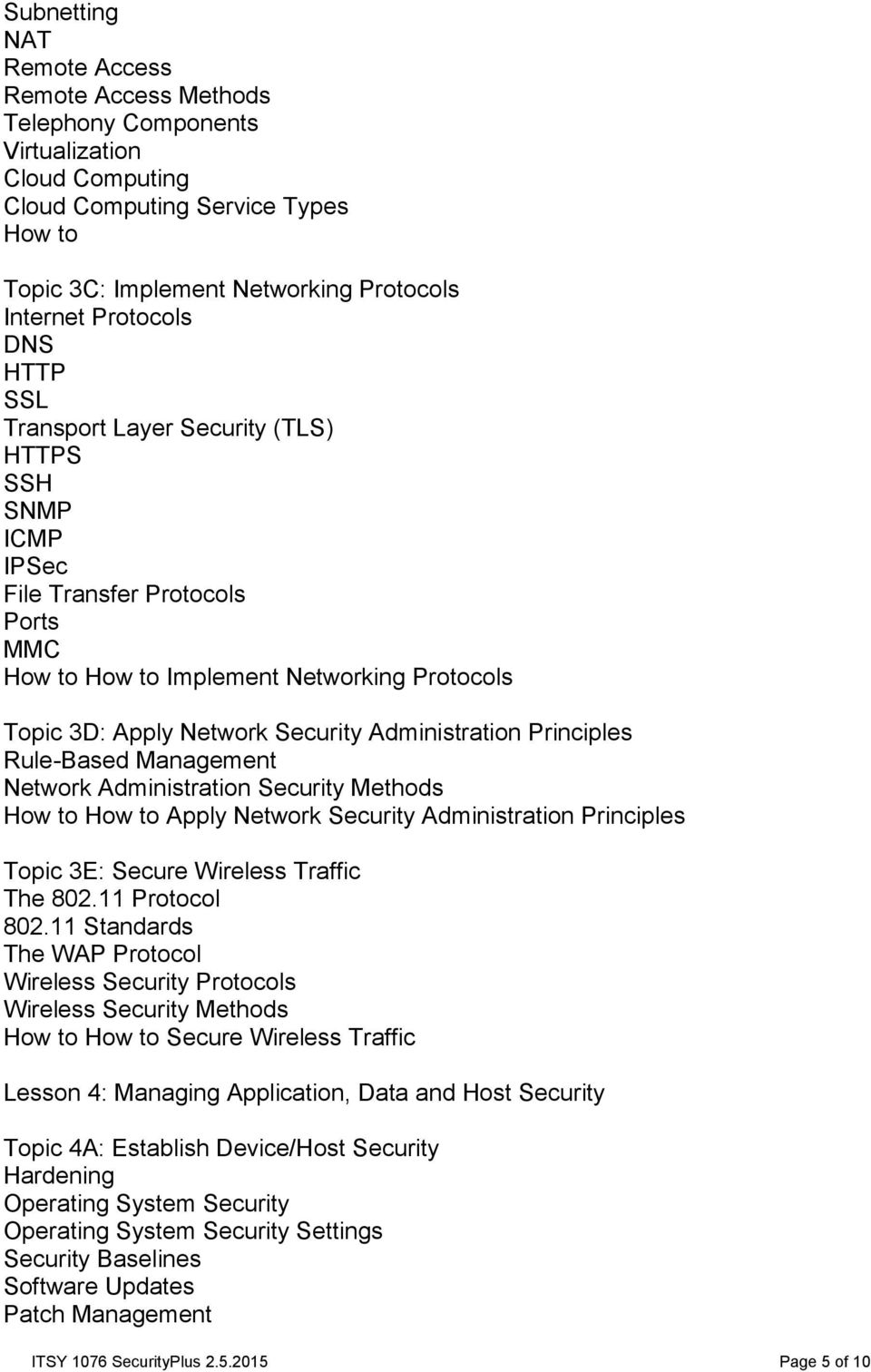 Rule-Based Management Network Administration Security Methods Apply Network Security Administration Principles Topic 3E: Secure Wireless Traffic The 802.11 Protocol 802.