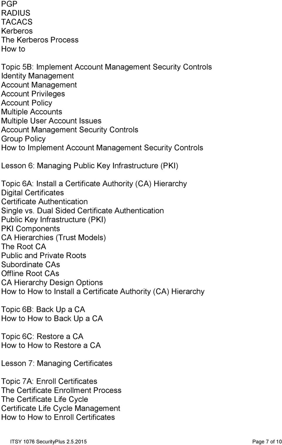Certificate Authority (CA) Hierarchy Digital Certificates Certificate Authentication Single vs.