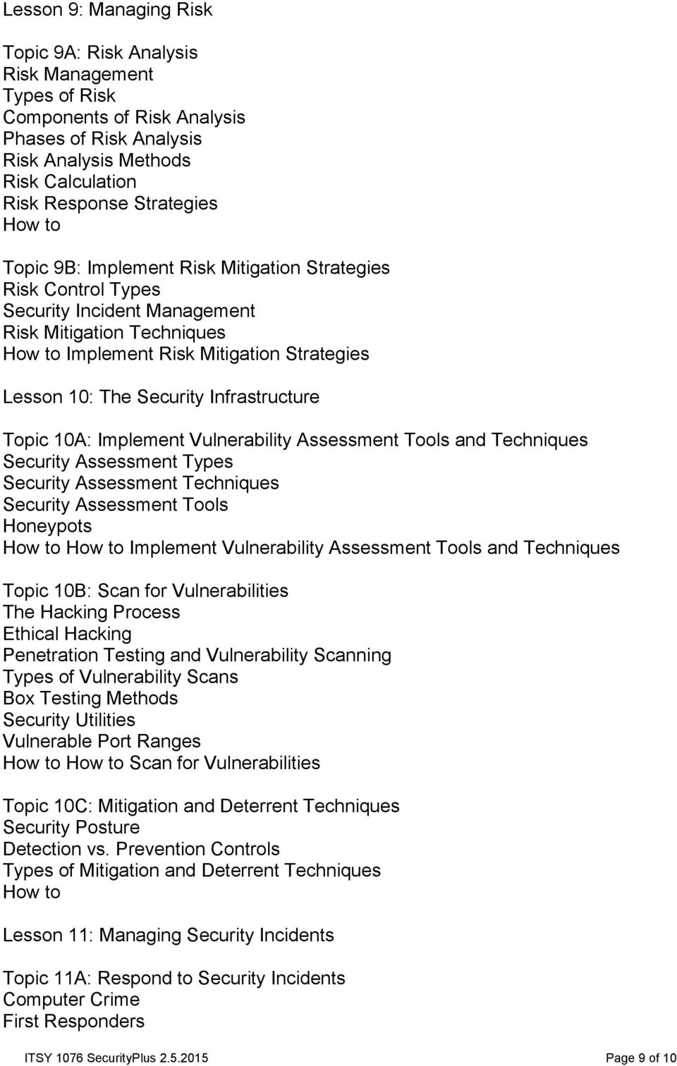 10A: Implement Vulnerability Assessment Tools and Techniques Security Assessment Types Security Assessment Techniques Security Assessment Tools Honeypots Implement Vulnerability Assessment Tools and