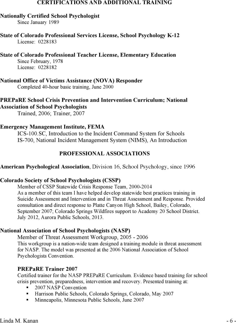 PREPaRE School Crisis Prevention and Intervention Curriculum; National Association of School Psychologists Trained, 2006; Trainer, 2007 Emergency Management Institute, FEMA ICS-100.