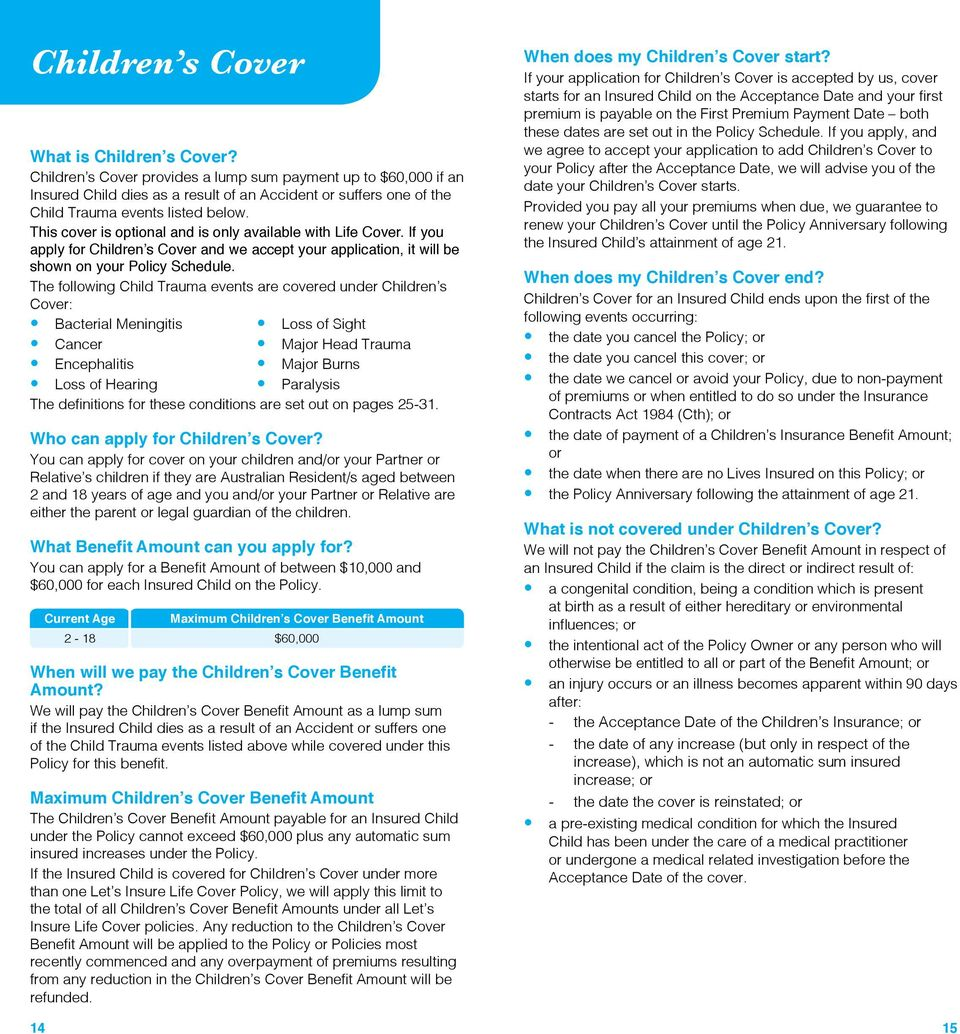 This cover is optional and is only available with Life Cover. If you apply for Children s Cover and we accept your application, it will be shown on your Policy Schedule.