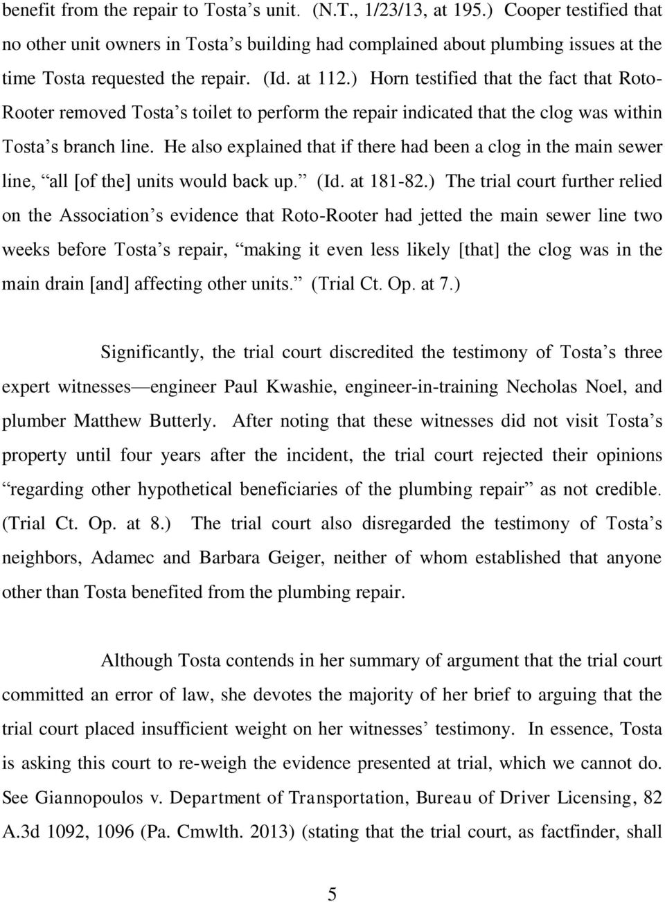 ) Horn testified that the fact that Roto- Rooter removed Tosta s toilet to perform the repair indicated that the clog was within Tosta s branch line.