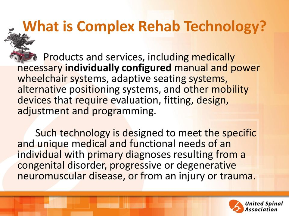 systems, alternative positioning systems, and other mobility devices that require evaluation, fitting, design, adjustment and programming.