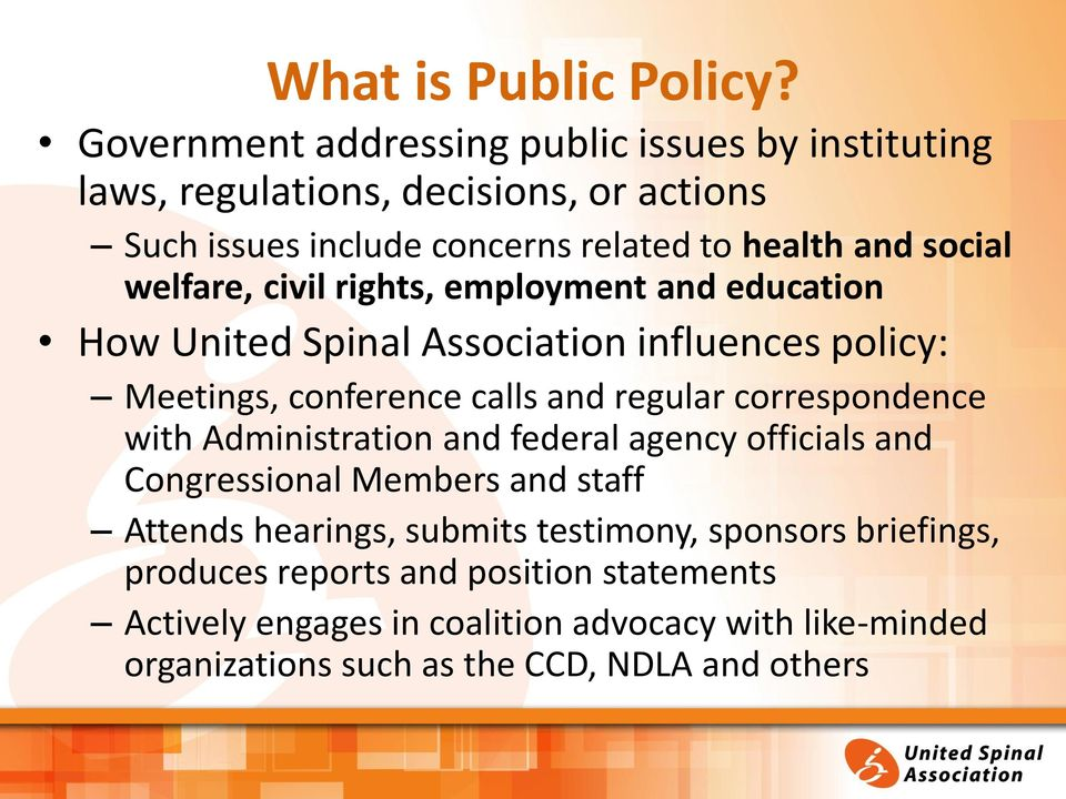 welfare, civil rights, employment and education How United Spinal Association influences policy: Meetings, conference calls and regular correspondence