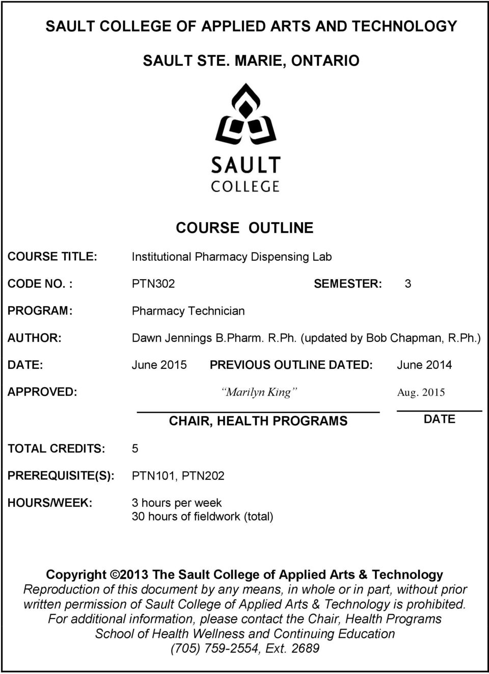 2015 CHAIR, HEALTH PROGRAMS DATE TOTAL CREDITS: 5 PREREQUISITE(S): HOURS/WEEK: PTN101, PTN202 3 hours per week 30 hours of fieldwork (total) Copyright 2013 The Sault College of Applied Arts &
