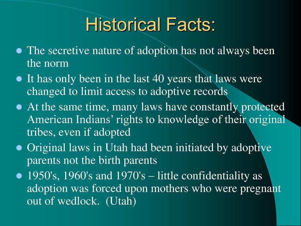 knowledge of their original tribes, even if adopted Original laws in Utah had been initiated by adoptive parents not the birth