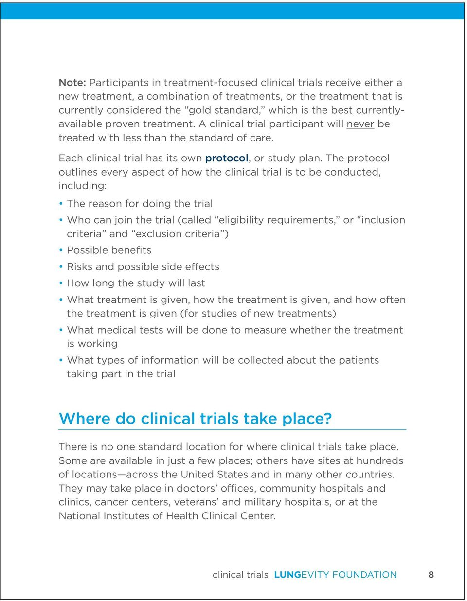 The protocol outlines every aspect of how the clinical trial is to be conducted, including: The reason for doing the trial Who can join the trial (called eligibility requirements, or inclusion