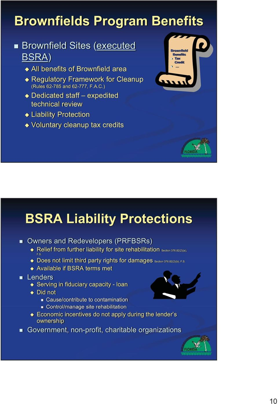 ) Dedicated staff expedited technical review Liability Protection Voluntary cleanup tax credits Brownfield Benefits Tax Credit BSRA Liability Protections Owners and Redevelopers (PRFBSRs)