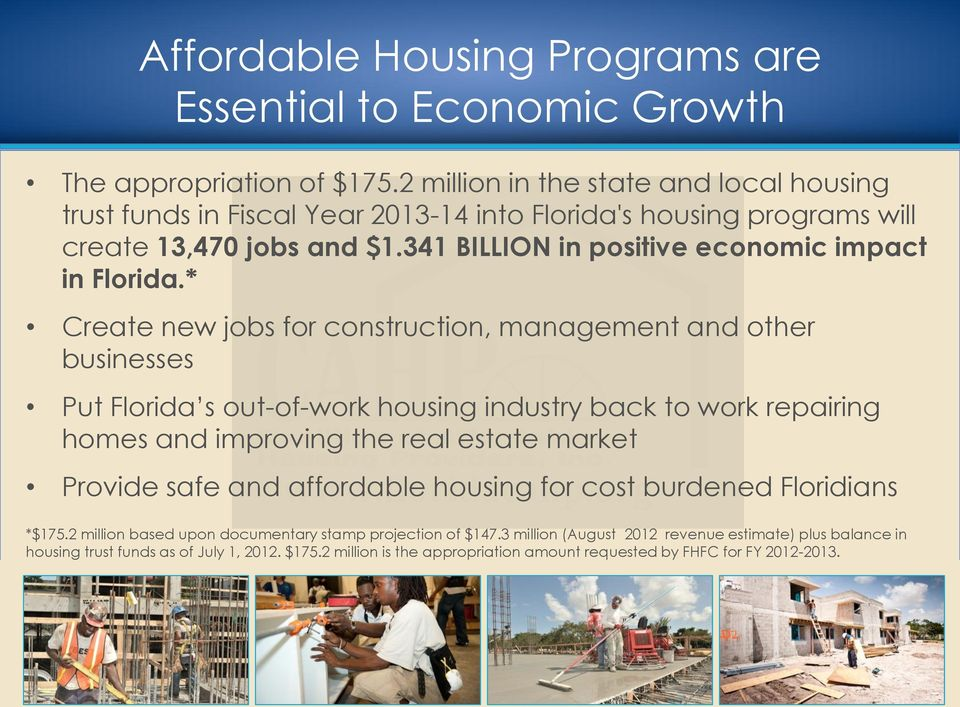 * Create new jobs for construction, management and other businesses Put Florida s out-of-work housing industry back to work repairing homes and improving the real estate market Provide safe