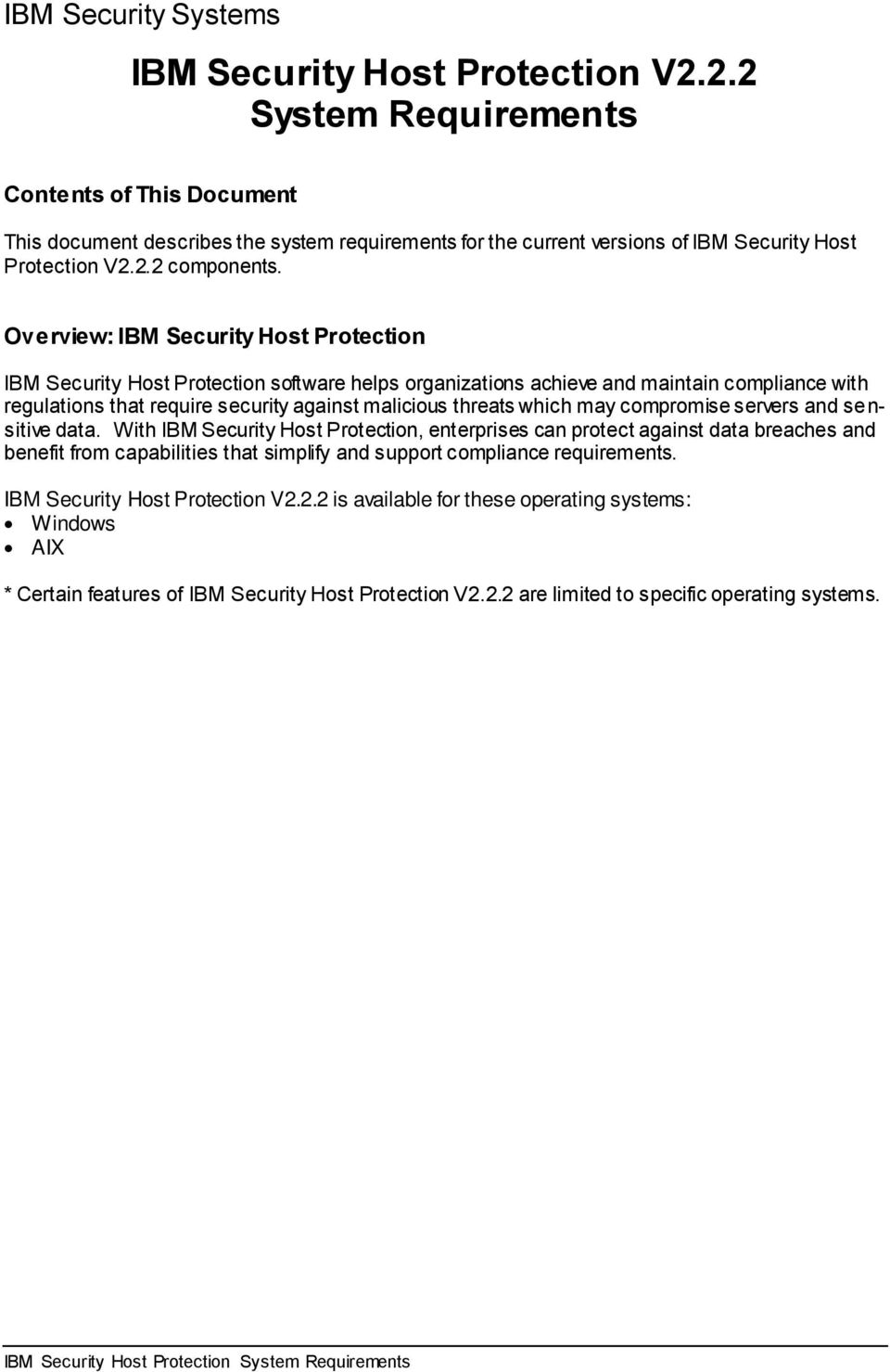 Overview: IBM Security Host Protection IBM Security Host Protection software helps organizations achieve and maintain compliance with regulations that require security against malicious threats which