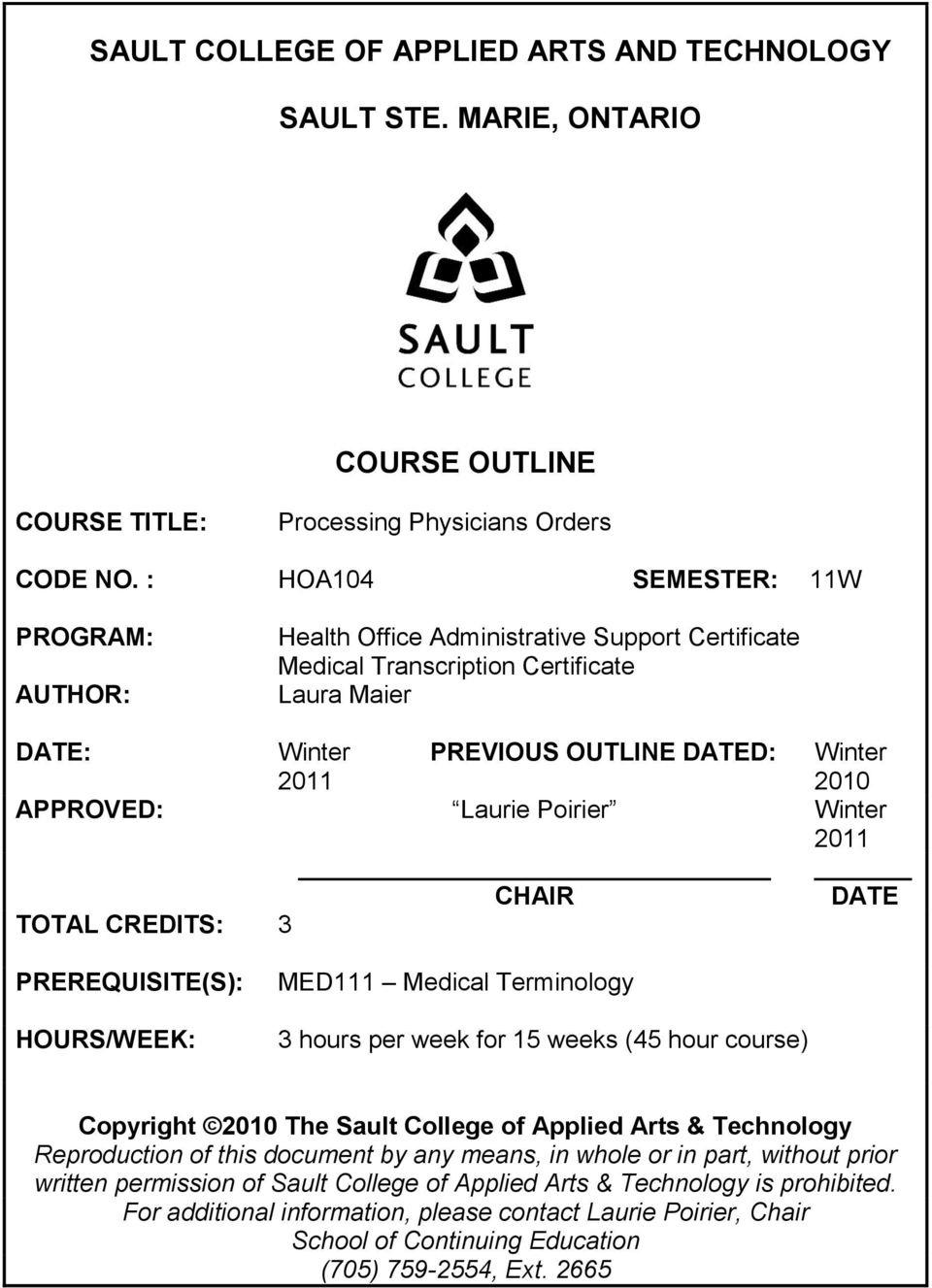 Poirier Winter 2011 CHAIR DATE TOTAL CREDITS: 3 PREREQUISITE(S): HOURS/WEEK: MED111 Medical Terminology 3 hours per week for 15 weeks (45 hour course) Copyright 2010 The Sault College of Applied Arts