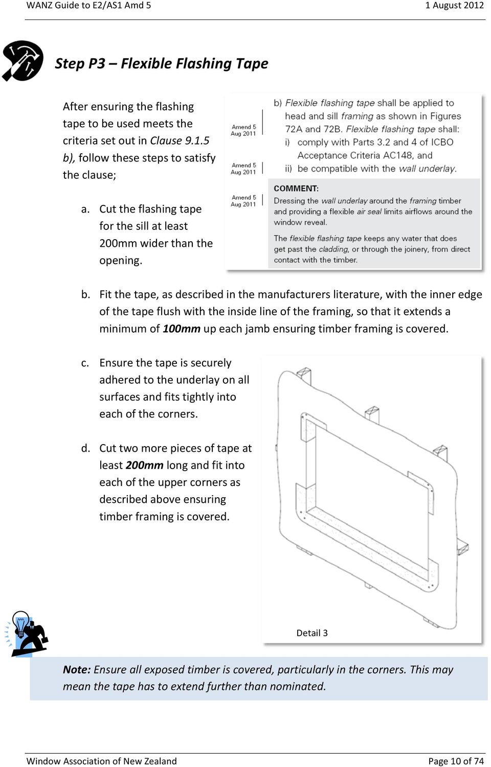 Fit the tape, as described in the manufacturers literature, with the inner edge of the tape flush with the inside line of the framing, so that it extends a minimum of 100mm up each jamb ensuring