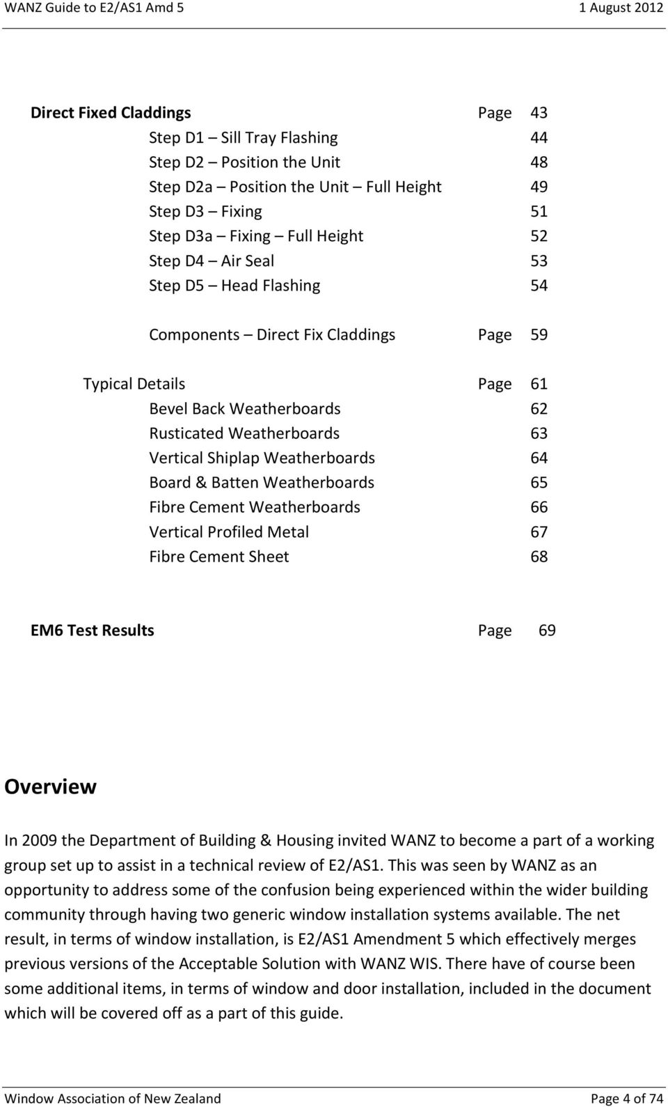 Weatherboards 65 Fibre Cement Weatherboards 66 Vertical Profiled Metal 67 Fibre Cement Sheet 68 EM6 Test Results Page 69 Overview In 2009 the Department of Building & Housing invited WANZ to become a