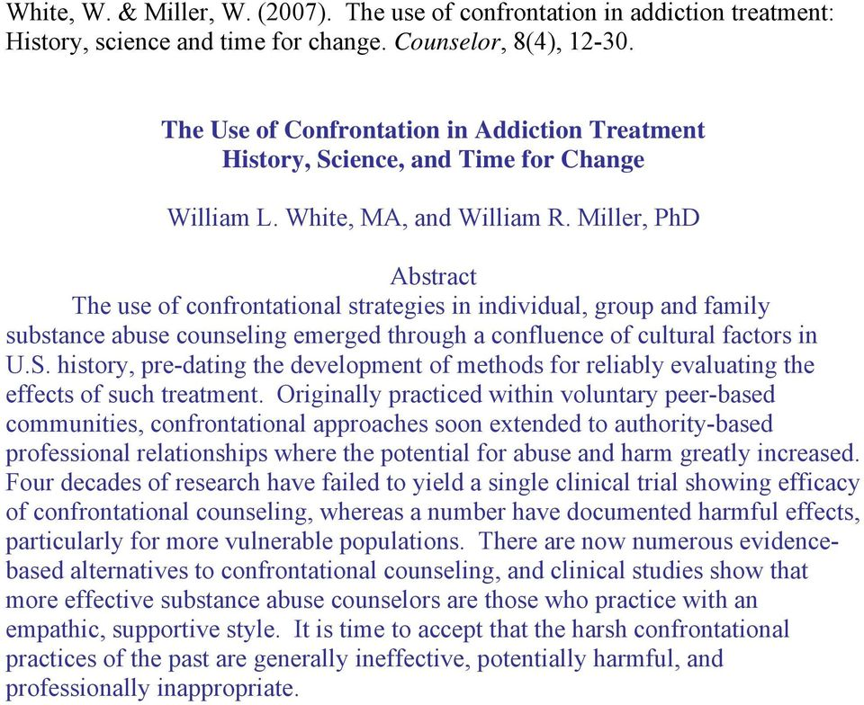 Miller, PhD Abstract The use of confrontational strategies in individual, group and family substance abuse counseling emerged through a confluence of cultural factors in U.S.