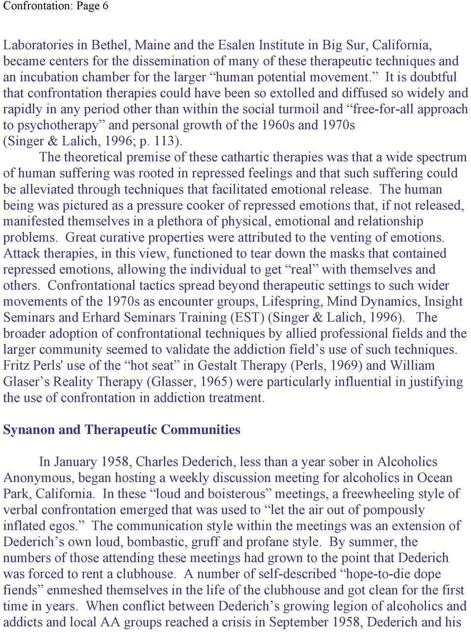 It is doubtful that confrontation therapies could have been so extolled and diffused so widely and rapidly in any period other than within the social turmoil and free-for-all approach to