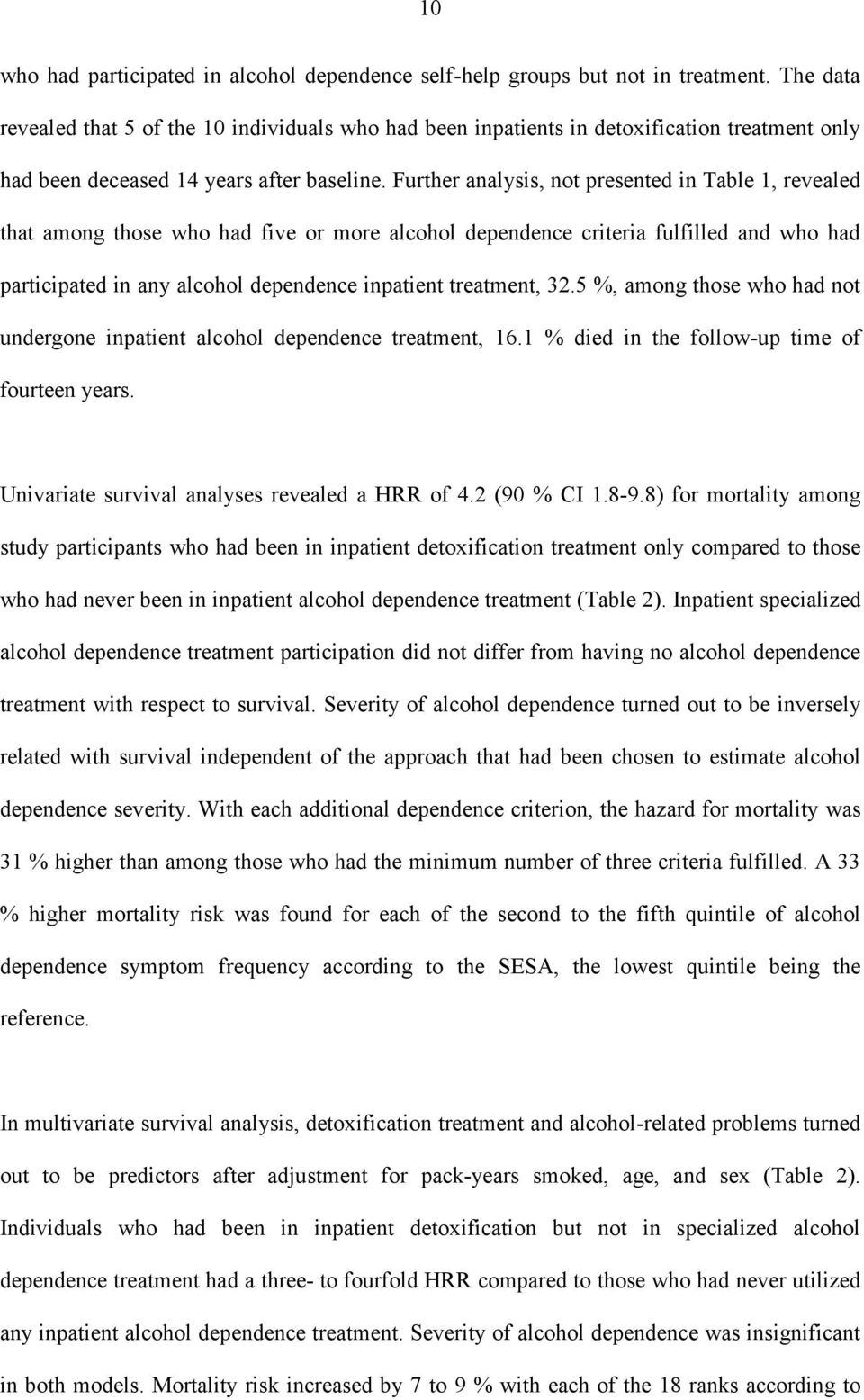 Further analysis, not presented in Table 1, revealed that among those who had five or more alcohol dependence criteria fulfilled and who had participated in any alcohol dependence inpatient
