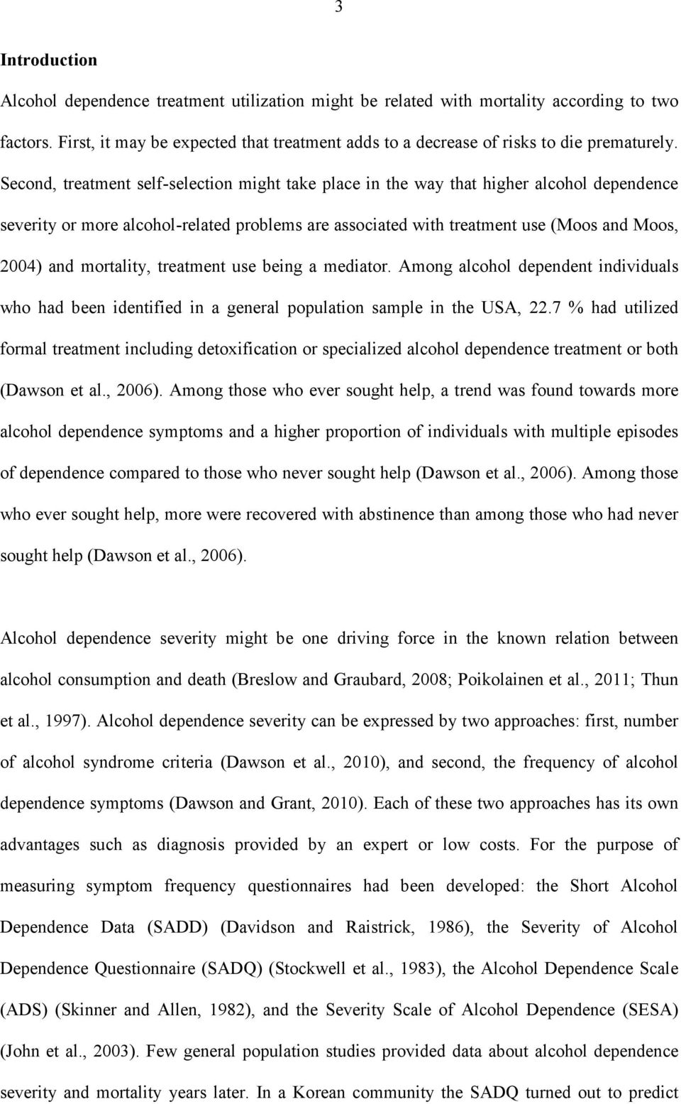 Second, treatment self-selection might take place in the way that higher alcohol dependence severity or more alcohol-related problems are associated with treatment use (Moos and Moos, 2004) and