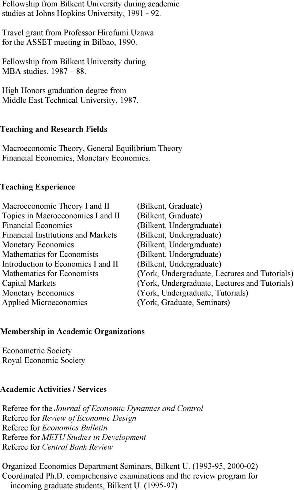 Teaching and Research Fields Macroeconomic Theory, General Equilibrium Theory Financial Economics, Monetary Economics.