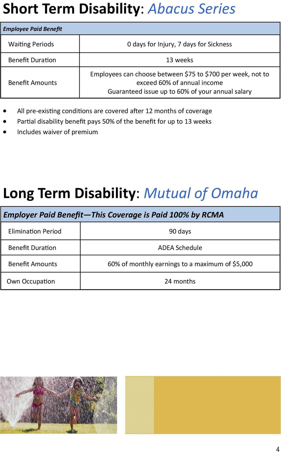 months of coverage Par al disability benefit pays 50% of the benefit for up to 13 weeks Includes waiver of premium Long Term Disability: Mutual of Omaha Employer Paid
