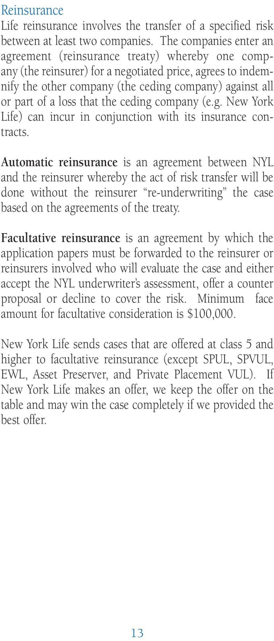 loss that the ceding company (e.g. New York Life) can incur in conjunction with its insurance contracts.