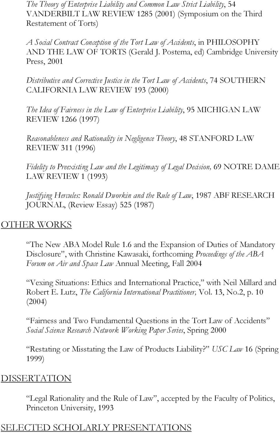 Postema, ed) Cambridge University Press, 2001 Distributive and Corrective Justice in the Tort Law of Accidents, 74 SOUTHERN CALIFORNIA LAW REVIEW 193 (2000) The Idea of Fairness in the Law of