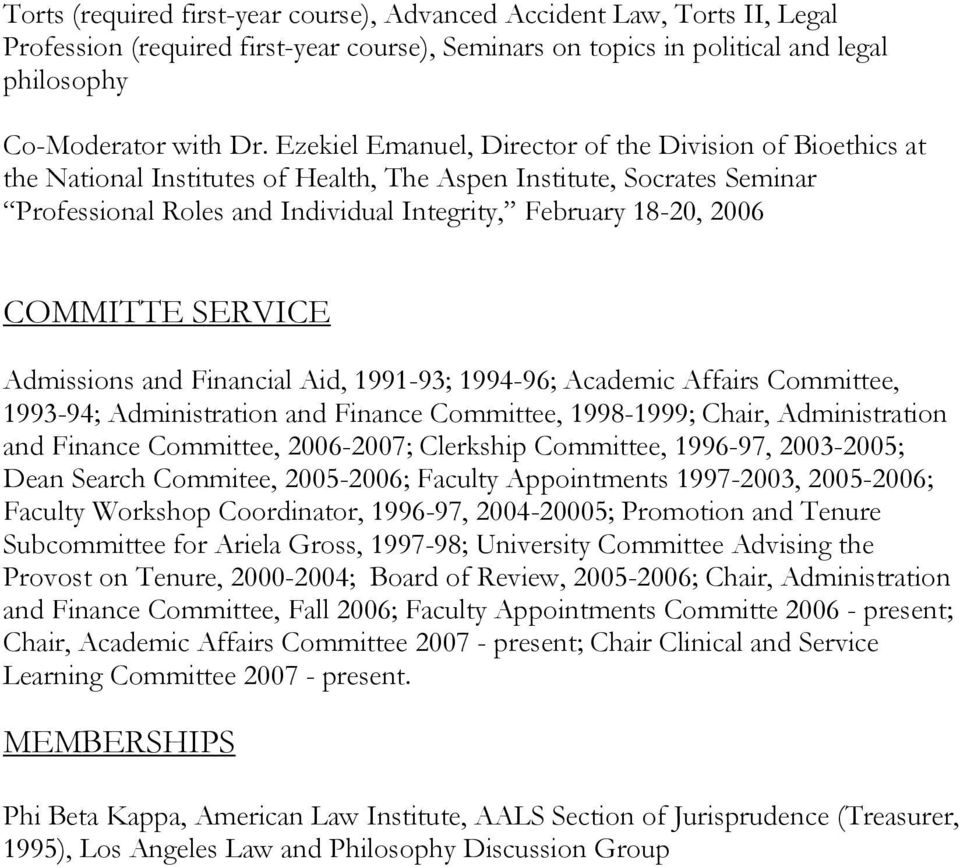 COMMITTE SERVICE Admissions and Financial Aid, 1991-93; 1994-96; Academic Affairs Committee, 1993-94; Administration and Finance Committee, 1998-1999; Chair, Administration and Finance Committee,