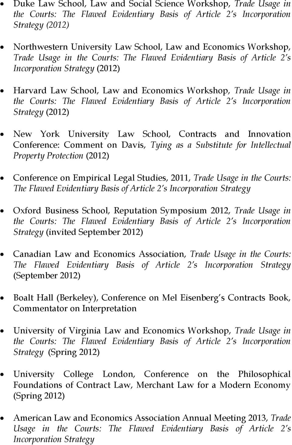 Flawed Evidentiary Basis of Article 2 s Incorporation Strategy (2012) New York University Law School, Contracts and Innovation Conference: Comment on Davis, Tying as a Substitute for Intellectual