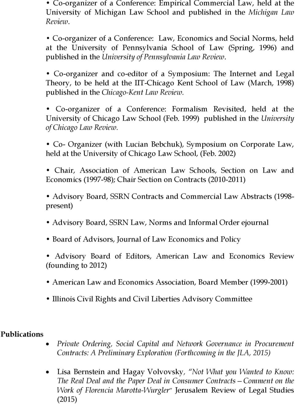 Co-organizer and co-editor of a Symposium: The Internet and Legal Theory, to be held at the IIT-Chicago Kent School of Law (March, 1998) published in the Chicago-Kent Law Review.